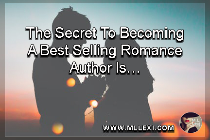 the secret to becoming a best selling romance author is…