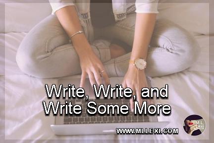 Write, Write, and Write Some More