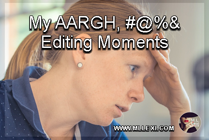 My AARGH, #@%& Editing Moments3